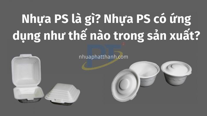 Nhựa PS là gì? Nó có ứng dụng như thế nào trong sản xuất?