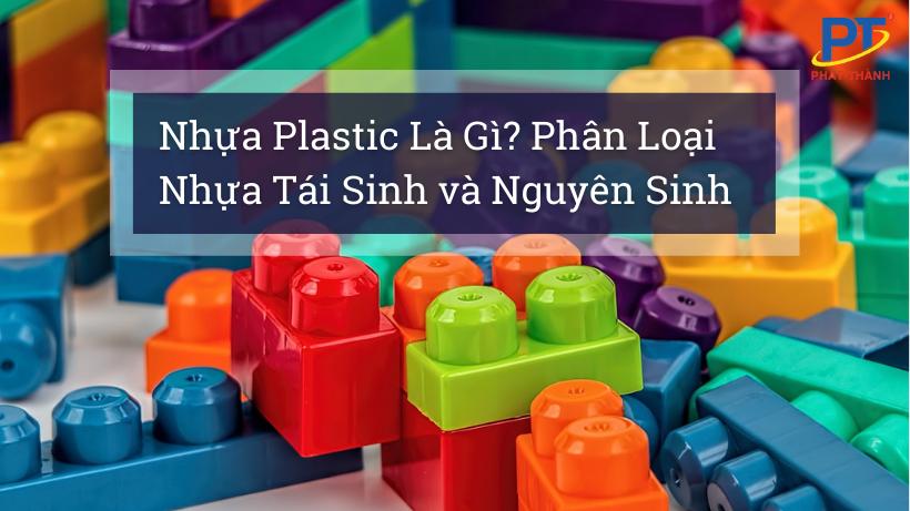 Nhựa Plastic Là Gì? Phân Loại Nhựa Tái Sinh và Nguyên Sinh