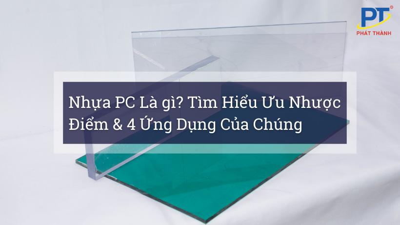 Nhựa PC Là gì? Tìm Hiểu Ưu Nhược Điểm & Ứng Dụng Của Chúng