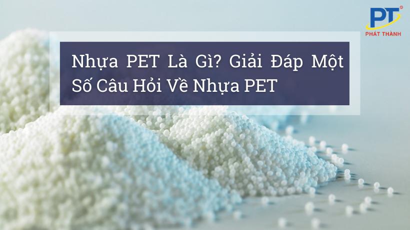Nhựa PET Là Gì? Giải Đáp Một Số Câu Hỏi Về Nhựa PET