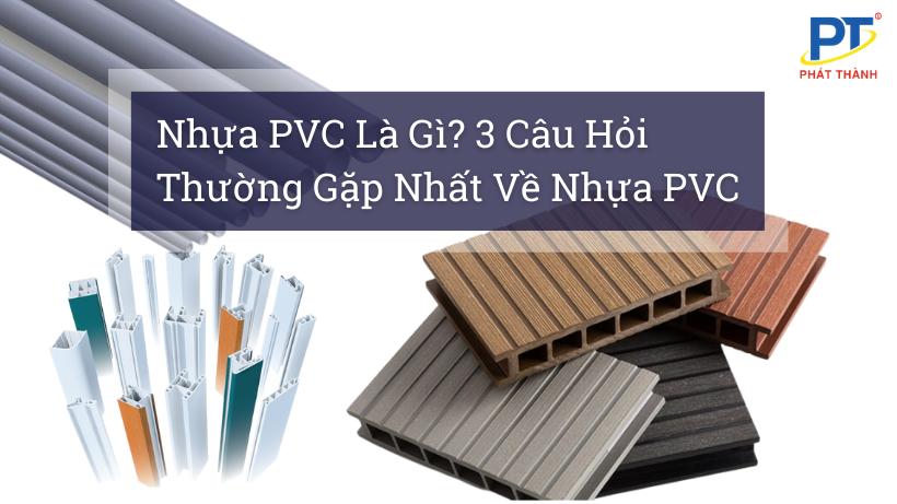 Nhựa PVC Là Gì? 3 Câu Hỏi Thường Gặp Nhất Về Nhựa PVC